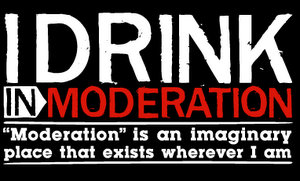 I drink in Moderation