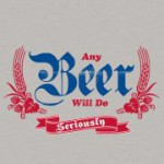 Any beer will do tshirt
